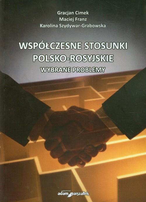 Współczesne stosunki polsko-rosyjskie - Cimek Gracjan, Franz Maciej, Szydywar-Grabowska Karolina