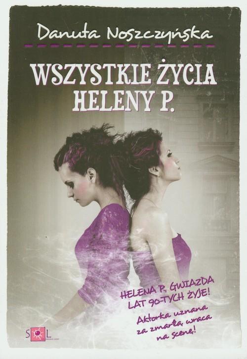 WSZYSTKIE ŻYCIA HELENY P - Noszczyńska Danuta