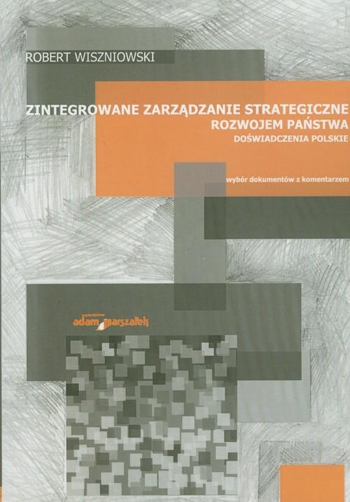 Zintegrowane zarządzanie strategiczne rozwojem państwa Doświadczenia polskie - Wiszniowski Robert