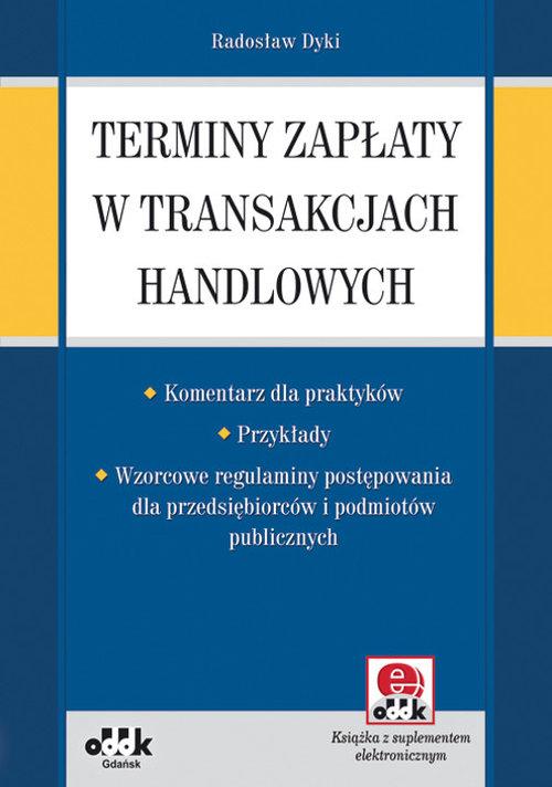 Terminy zapłaty w transakcjach handlowych - Dyki Radosław