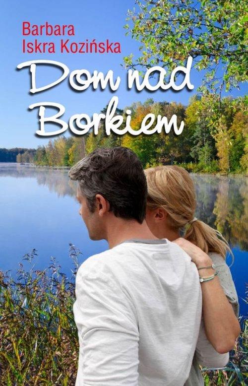 Dom nad Borkiem - Iskra Kozińska Barbara