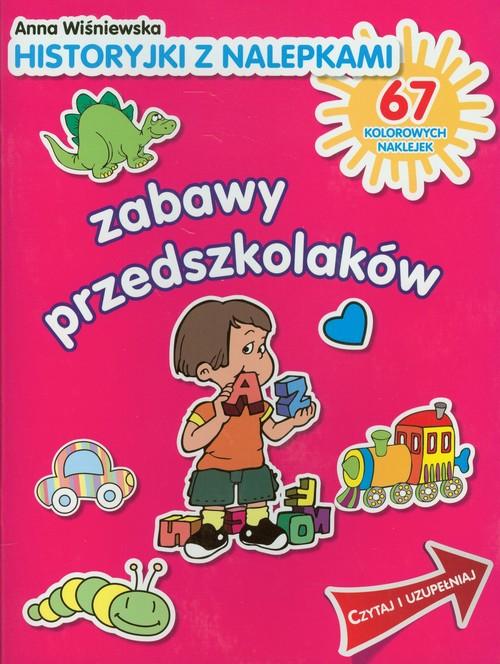 ZABAWY PRZEDSZKOLAKÓW HISTORYJKI Z NALEPKAMI - Wiśniewska Anna