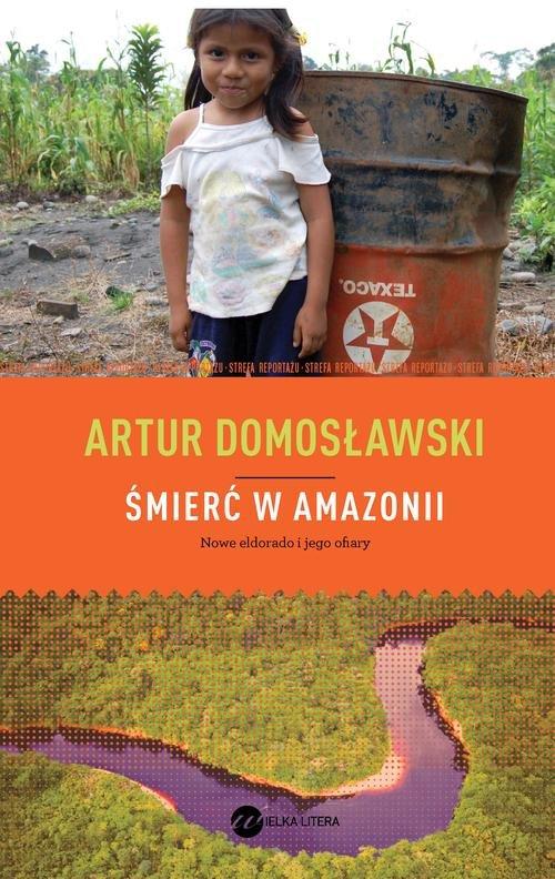 ŚMIERĆ W AMAZONII NOWE ELDORADO I JEGO OFIARY - Domosławski Artur