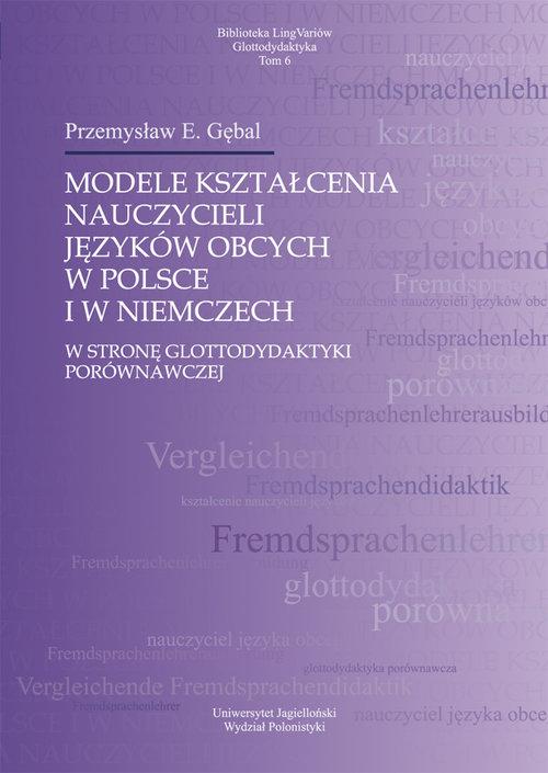 Modele kształcenia nauczycieli języków obcych w Polsce i w Niemczech - Gębal Przemysław E.