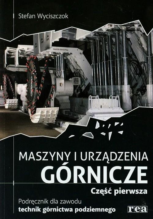 Maszyny i urządzenia górnicze część 1 REA-WSiP - Wyciszczok Stefan