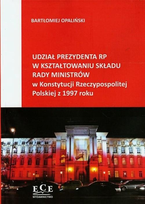 Udział prezydenta RP w kształtowaniu składu rady ministrów w Konstytucji Rzeczypospolitej Polskiej z 1997 roku - Opaliński Bartłomiej