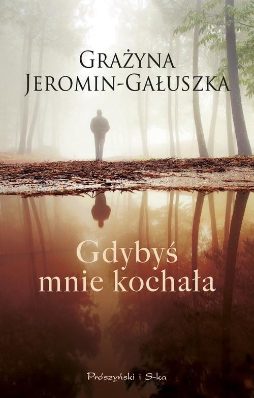GDYBYŚ MNIE KOCHAŁA - Jeromin-Gałuszka Grażyna