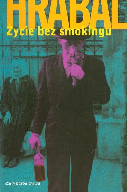 ŻYCIE BEZ SMOKINGU - Hrabal Bohumil
