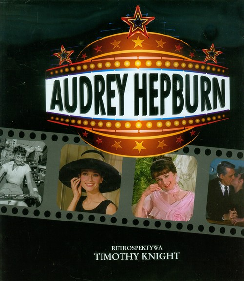 Audrey Hepburn. Retrospektywa - Knight Timothy