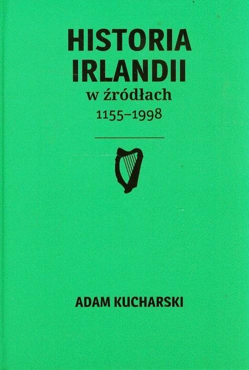 Historia Irlandii w źródłach 1155-1998 - Kucharski Adam