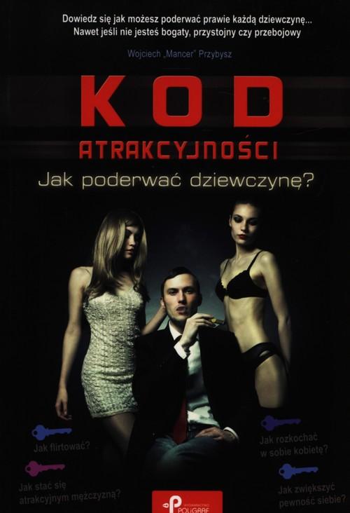 Kod atrakcyjności jak poderwać dziewczynę - Przybysz Wojciech