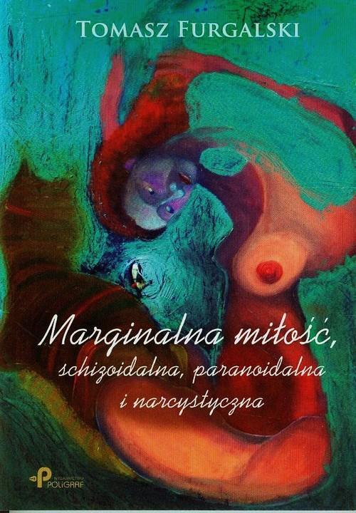 Marginalna miłość, schizoidalna, paranoidalna ... - Furgalski Tomasz