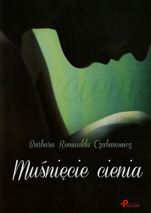 Muśnięcie cienia - Czabanowicz Barbara Romualda