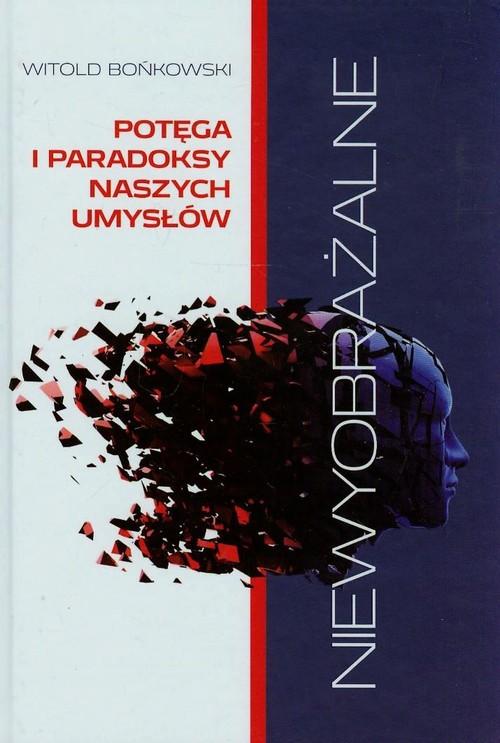 Niewyobrażalne. Potega i paradoksy naszych umysłów - Bońkowski Witold