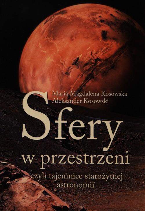 Sfery w przestrzeni, czyli tajemnice star. astron. - Kosowska Maria Magdalena, Kosowski Aleksander