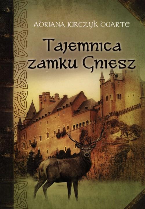 Tajemnica zamku Gniesz - Jurczyk Duarte Adriana