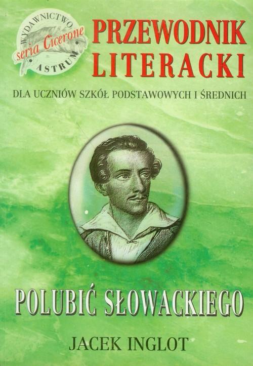Polubić Słowackiego - Inglot Jacek