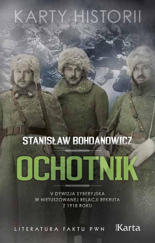 OCHOTNIK V DYWIZJA SYBERYJSKA W NIETUSZOWANEJ RELACJI REKRUTA Z 1918 ROKU - Bohdanowicz Stanisław