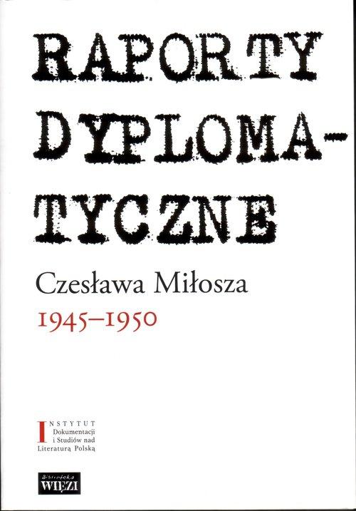 Raporty dyplomatyczne Czesława Miłosza 1945-1950 - Miłosz Czesław